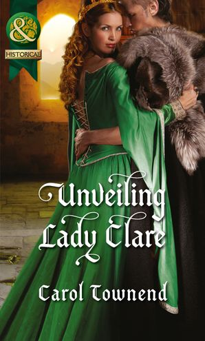 Unveiling Lady Clare (Mills & Boon Historical) (Knights of Champagne, Book 2) eBook First edition by Carol Townend