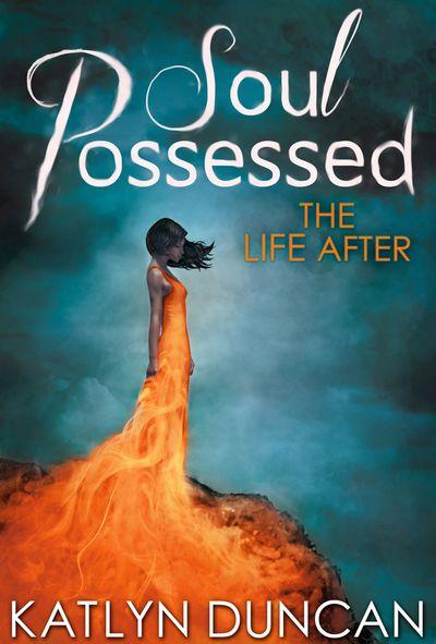 Soul Possessed (The Life After Trilogy, Book 2) - Katlyn Duncan