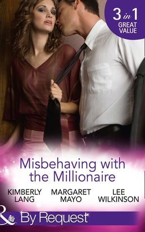 Misbehaving with the Millionaire: The Millionaire's Misbehaving Mistress (Kept for His Pleasure, Book 9) / Married Again to the Millionaire / Captive in the Millionaire's Castle (Dark Nights With a Billionaire, Book 2) (Mills & Boon By Request)