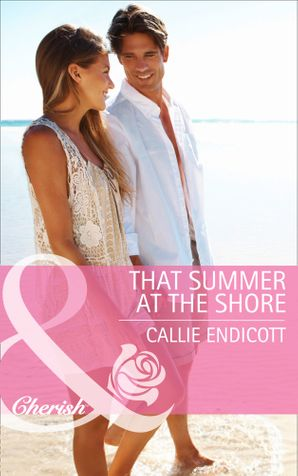 That Summer at the Shore (Mills & Boon Cherish) eBook First edition by Callie Endicott
