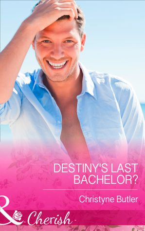 Destiny's Last Bachelor? (Mills & Boon Cherish)