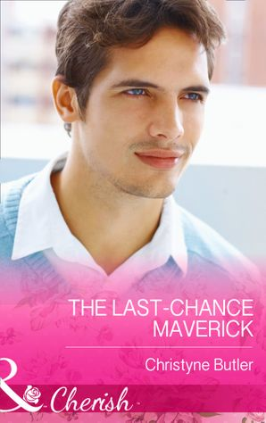 The Last-Chance Maverick (Mills & Boon Cherish) (Montana Mavericks: 20 Years in the Saddle!, Book 5)