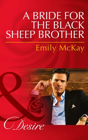 A Bride for the Black Sheep Brother (Mills & Boon Desire) eBook First edition by Emily McKay