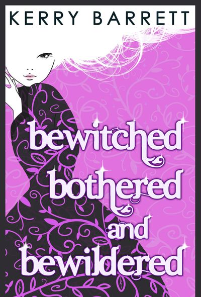 Bewitched, Bothered And Bewildered (Could It Be Magic?, Book 1) - Kerry Barrett