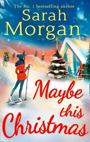 Maybe This Christmas (Snow Crystal trilogy, Book 3) eBook First edition by Sarah Morgan