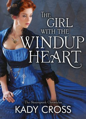 The Girl with the Windup Heart (The Steampunk Chronicles, Book 7) eBook First edition by Kady Cross