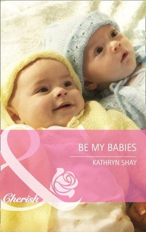 Be My Babies (Mills & Boon Cherish)