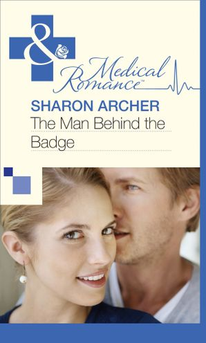 The Man Behind the Badge (Mills & Boon Medical)