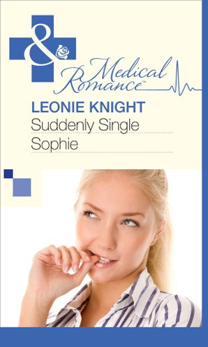 Suddenly Single Sophie (Mills & Boon Medical)