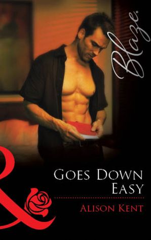 Goes Down Easy (Mills & Boon Blaze) eBook First edition by Alison Kent