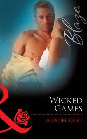 Wicked Games (Mills & Boon Blaze) eBook First edition by Alison Kent