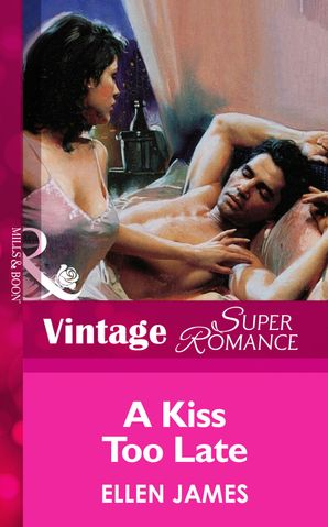 A Kiss Too Late (Mills & Boon Vintage Superromance)