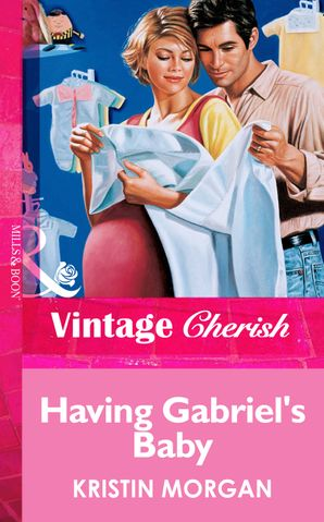 Having Gabriel's Baby (Mills & Boon Vintage Cherish)