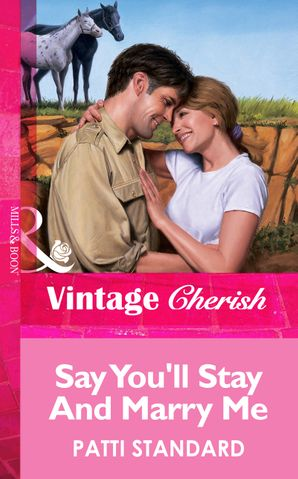 Say You'll Stay And Marry Me (Mills & Boon Vintage Cherish)