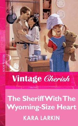The Sheriff With The Wyoming-Size Heart (Mills & Boon Vintage Cherish)