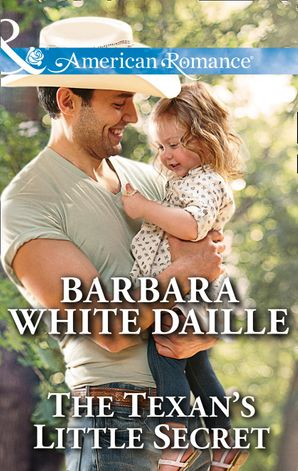 The Texan's Little Secret (Mills & Boon American Romance) (Texas Rodeo Barons, Book 4) eBook First edition by Barbara White Daille