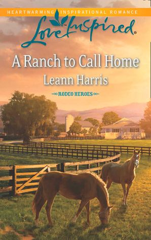 A Ranch to Call Home (Mills & Boon Love Inspired) (Rodeo Heroes, Book 1)