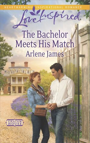 The Bachelor Meets His Match (Mills & Boon Love Inspired) (Chatam House, Book 8) eBook First edition by Arlene James