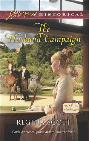 The Husband Campaign (Mills & Boon Love Inspired Historical) (The Master Matchmakers, Book 3) eBook First edition by Regina Scott