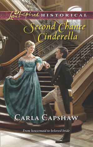 Second Chance Cinderella (Mills & Boon Love Inspired Historical) eBook First edition by Carla Capshaw