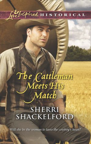 The Cattleman Meets His Match (Mills & Boon Love Inspired Historical) eBook First edition by Sherri Shackelford