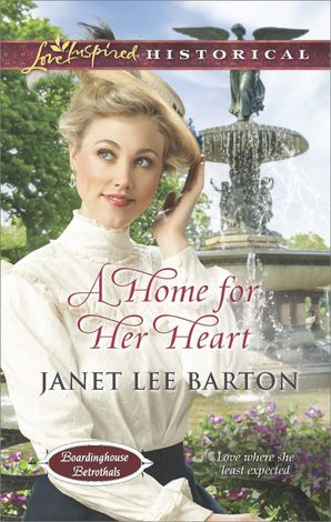 A Home for Her Heart (Mills & Boon Love Inspired Historical) (Boardinghouse Betrothals, Book 3)