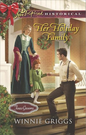 Her Holiday Family (Mills & Boon Love Inspired Historical) (Texas Grooms (Love Inspired Historical), Book 5) eBook First edition by Winnie Griggs