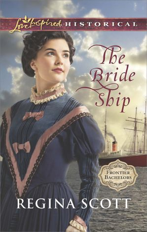 The Bride Ship (Mills & Boon Love Inspired Historical) (Frontier Bachelors, Book 1) eBook First edition by Regina Scott