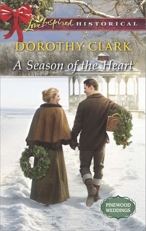 A Season of the Heart (Mills & Boon Love Inspired Historical) (Pinewood Weddings, Book 4) eBook First edition by Dorothy Clark