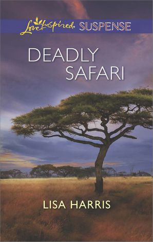 Deadly Safari (Mills & Boon Love Inspired Suspense) eBook First edition by Lisa Harris