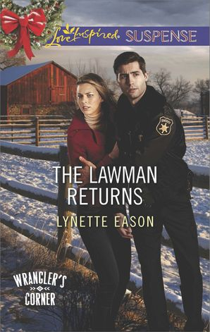 The Lawman Returns (Mills & Boon Love Inspired Suspense) (Wrangler's Corner, Book 1) eBook First edition by Lynette Eason