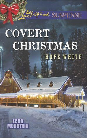 Covert Christmas (Mills & Boon Love Inspired Suspense) (Echo Mountain, Book 2) eBook First edition by Hope White
