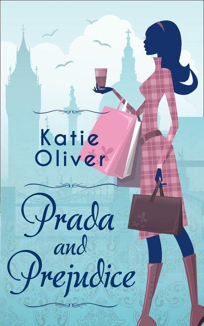 Prada And Prejudice - Katie Oliver