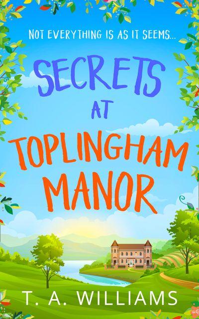 Secrets at Toplingham Manor - T A Williams