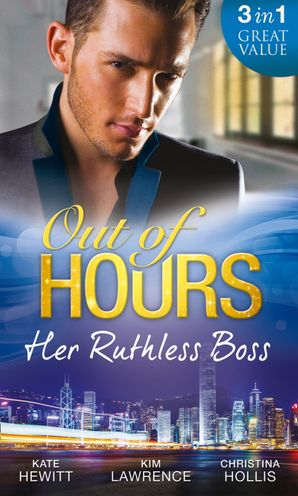 Out of Hours...Her Ruthless Boss: Ruthless Boss, Hired Wife / Unworldly Secretary, Untamed Greek / Her Ruthless Italian Boss (Mills & Boon M&B)