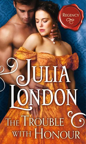 The Trouble with Honour eBook First edition by Julia London