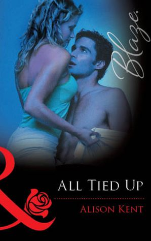 All Tied Up (Mills & Boon Blaze) eBook ePub First edition by Alison Kent