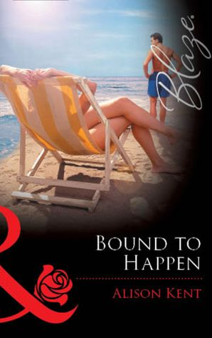 Bound to Happen (Mills & Boon Blaze) eBook First edition by Alison Kent