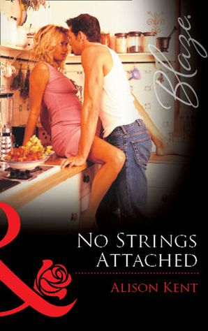 No Strings Attached (Mills & Boon Blaze) eBook First edition by Alison Kent