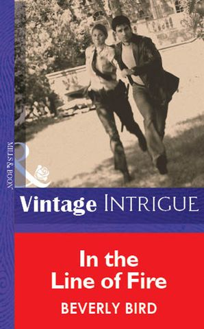 In The Line Of Fire (Mills & Boon Vintage Intrigue)