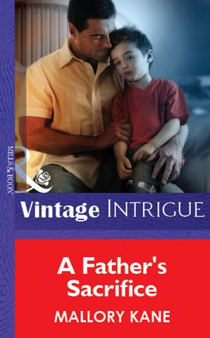 A Father's Sacrifice (Mills & Boon Vintage Intrigue) eBook First edition by Mallory Kane