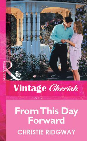 From This Day Forward (Mills & Boon Vintage Cherish) eBook First edition by Christie Ridgway