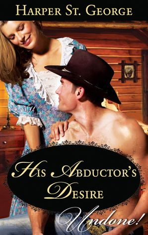 His Abductor's Desire (Mills & Boon Historical Undone) eBook First edition by Harper St. George
