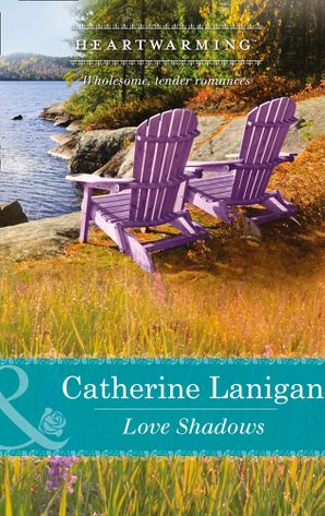 Love Shadows (Mills & Boon Heartwarming) (Shores of Indian Lake, Book 1) eBook First edition by Catherine Lanigan
