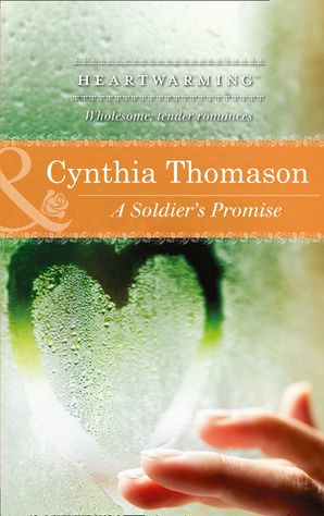 A Soldier's Promise (Mills & Boon Heartwarming) eBook First edition by Cynthia Thomason