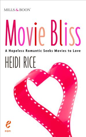 Movie Bliss: A Hopeless Romantic Seeks Movies to Love eBook First edition by Heidi Rice