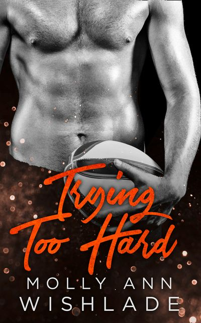 Trying Too Hard…: A steamy standalone sports romance - Molly Ann Wishlade