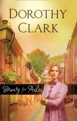 Beauty for Ashes (Mills & Boon Silhouette) eBook First edition by Dorothy Clark