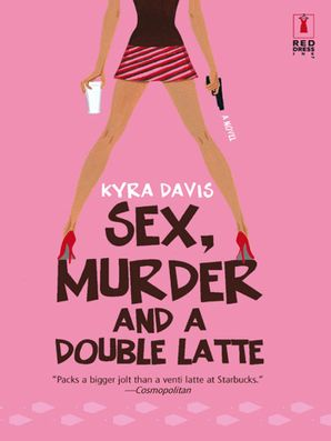 Sex, Murder And A Double Latte (Mills & Boon Silhouette)