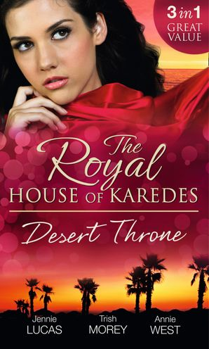 the-royal-house-of-karedes-the-desert-throne-tamed-the-barbarian-king-forbidden-the-sheikhs-virgin-scandal-his-majestys-love-child-mills-and-boon-m-and-b
